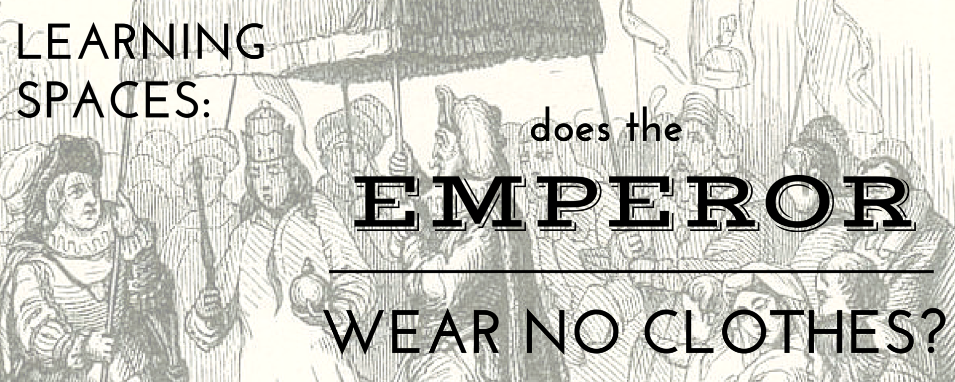 Learning Spaces: Does the Emperor Wear No Clothes?